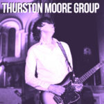#Complet / Sold outTHURSTON MOORE GROUP