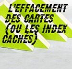 L'EFFACEMENT DES CARTES (ou les index cachés)