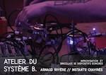 ATELIER DU SYSTÈME B.Arnaud RIVIÈREbricolage de dispositifs sonores et improvisation