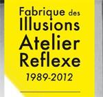 FABRIQUE DES ILLUSIONS & L'ATELIER REFLEXE 1989 – 2012 aux Instants Chavirés